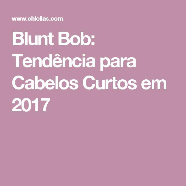 Blunt Bob: Tendência para Cabelos Curtos em 2017