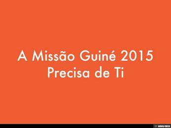 http://www.slideshare.net/lauramatosgabriel/a-misso-guin-2015-precisa-de-ti