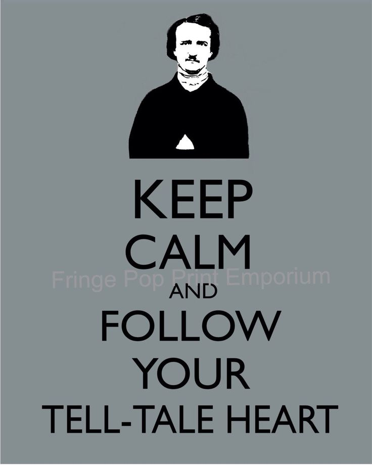 Tell Tale Heart Quotes: Keep Calm And Follow Your Tell-Tale Heart
