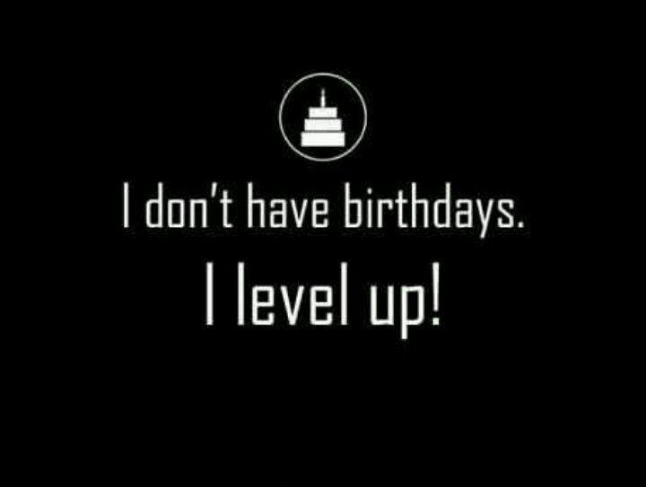 No tengo cumpleaños, subo de nivel.