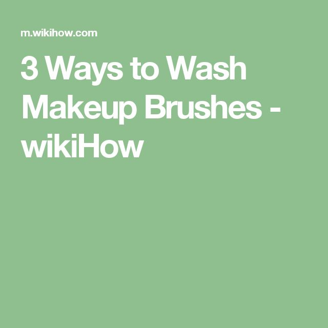 3 Ways to Wash Makeup Brushes - wikiHow