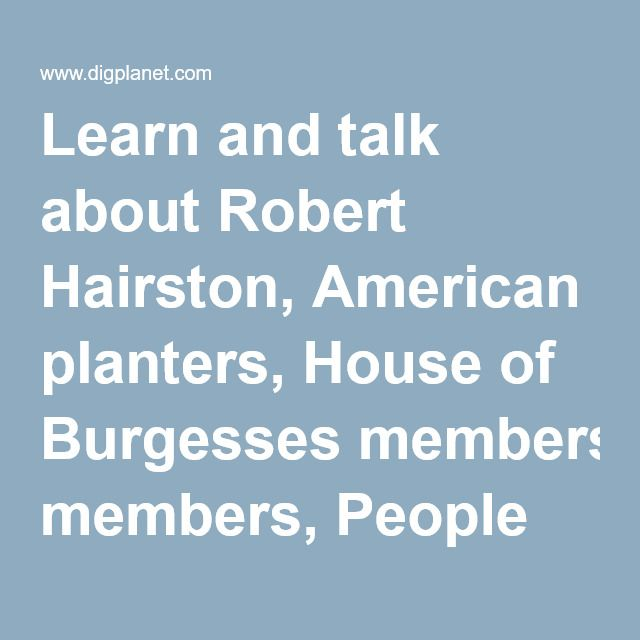 Learn and talk about Robert Hairston, American planters, House of Burgesses members, People from Henry County, Virginia, People of Virginia in the American Revolution