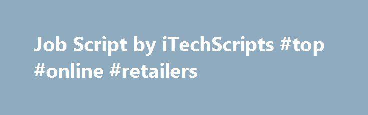 Job Script by iTechScripts #top #online #retailers http://retail.remmont.com/job-script-by-itechscripts-top-online-retailers/  #allretailjobs # Allretailjobs Clone Allretailjobs.com is a popular job website. A job portal, […]