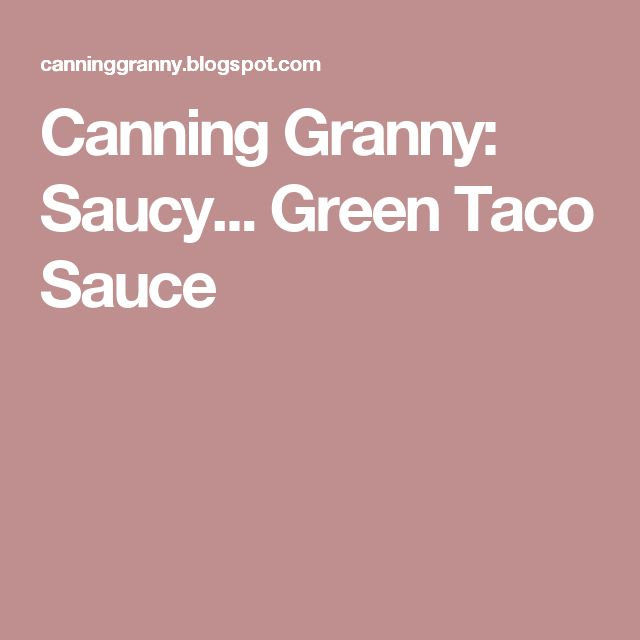 Canning Granny: Saucy... Green Taco Sauce