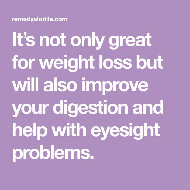 It's not only great for weight loss but will also improve your digestion and help with eyesight problems.