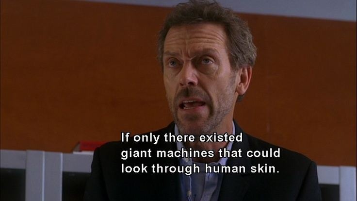 Dr. House. The look on his face!!!