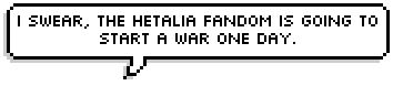 We probably would. And we would ally with homestuck to become the ultimate team and rule all of tumblr!