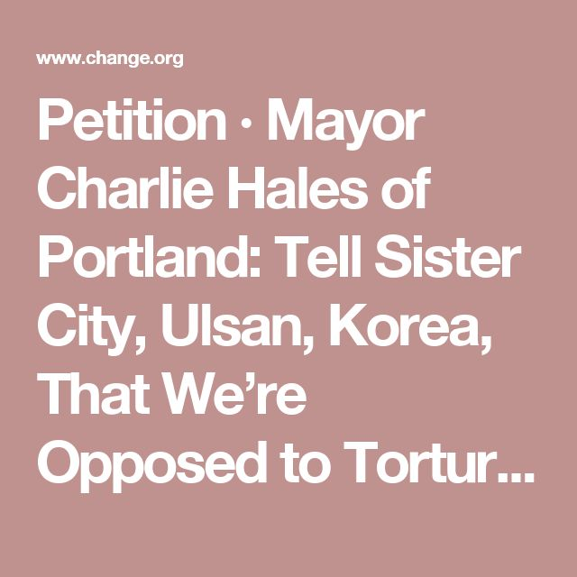 Petition · Mayor Charlie Hales of Portland: Tell Sister City, Ulsan, Korea, That We're Opposed to Torture/Consumption of Dogs and Cats · Change.org