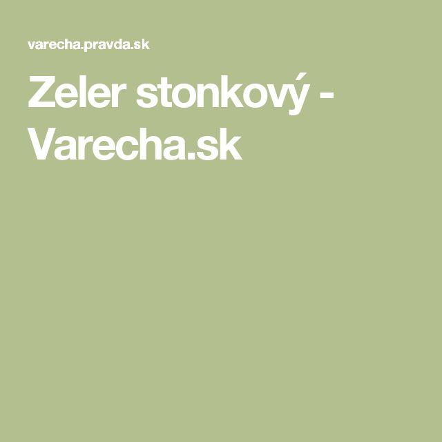 Zeler stonkový - Varecha.sk