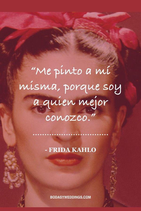 Poemas y Frases de Frida Kahlo. Me pinto a mí misma, porque soy a quien mejor conozco.