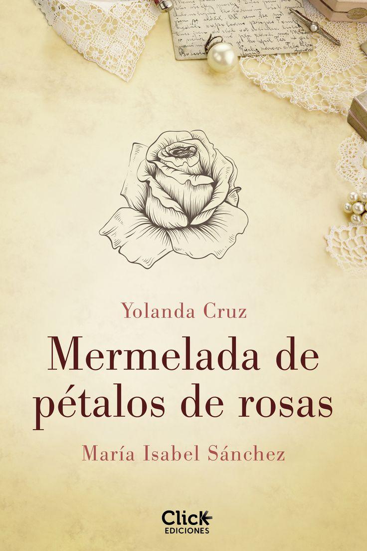 Mermelada de pétalos de rosas, de Yolanda Cruz y María Isabel Sánchez. Un secreto, tres generaciones, una enigmática mujer. Novela finalista Premio Plane...