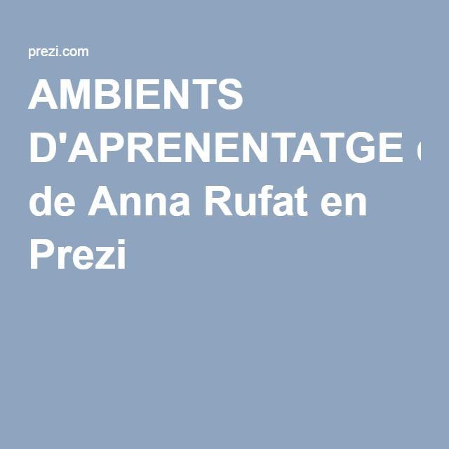 AMBIENTS D'APRENENTATGE de Anna Rufat en Prezi