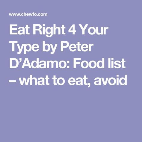 Eat Right 4 Your Type by Peter D'Adamo: Food list – what to eat, avoid