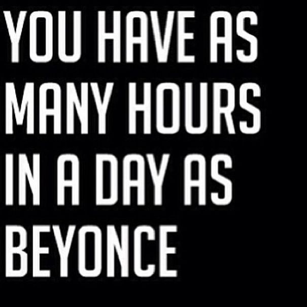 """Day Funny Inspirational Quotes: """"You Have As Many Hours In A Day As Beyonce"""" More"""