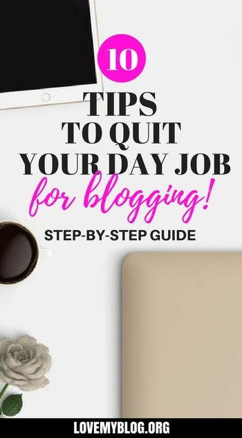 10 Tips to Quit Your Job to Make Money Blogging - Love My Blog