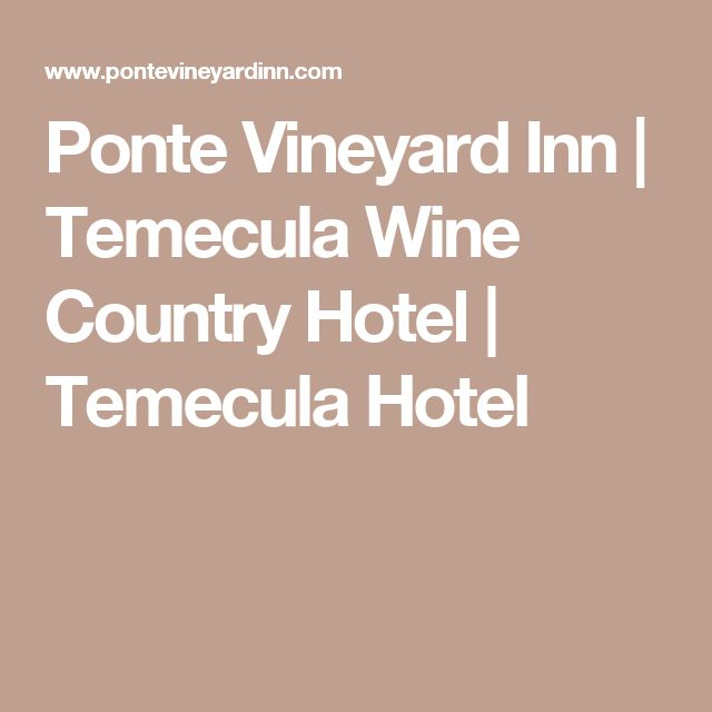 Ponte Vineyard Inn | Temecula Wine Country Hotel | Temecula Hotel