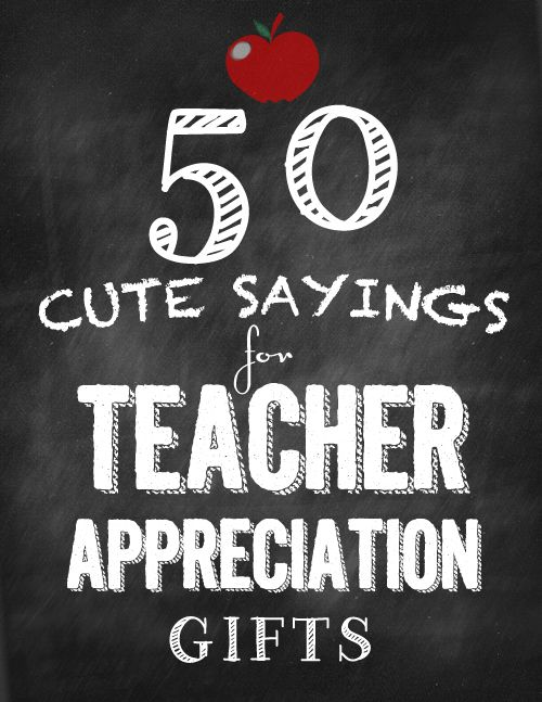 50 cute sayings for teacher appreciation gifts. Lots of great ideas here for end of year teacher gifts!