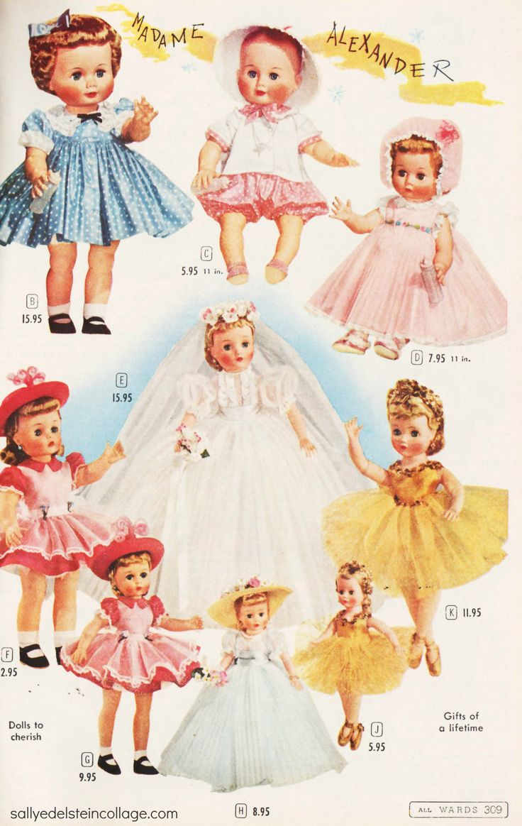 MadameAlexander Dolls  - 1950s.  My sister and I both had Kitten, a very real looking infant.  Granny knitted them real baby clothes, and people were shocked that my mother was allowing two little girls to carry real babies.