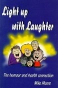 Light Up With LaughterA NEW Book by Speaker/Humorist Mike Moore Free copy here http://motivationalplus.com/cgi/a/t.cgi?motplus
