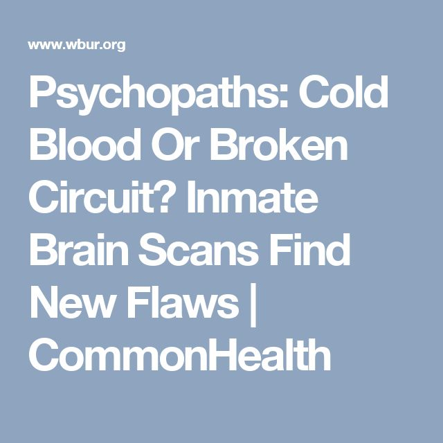 Psychopaths: Cold Blood Or Broken Circuit? Inmate Brain Scans Find New Flaws | CommonHealth