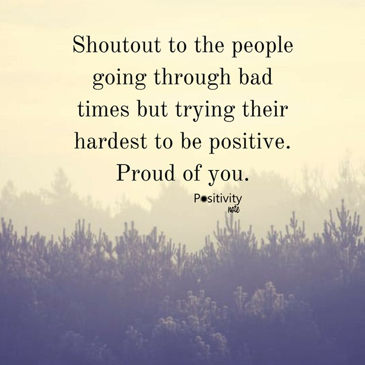 Shoutout to the people going through bad times but trying their hardest to be positive. Proud of you. #positivitynote #positivity #inspiration