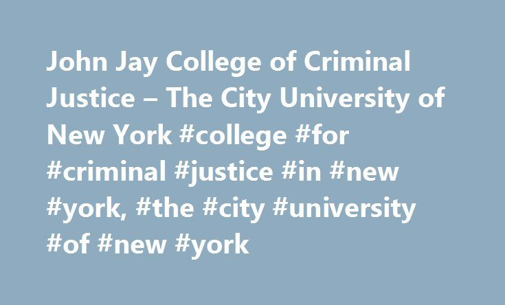 John Jay College of Criminal Justice – The City University of New York #college #for #criminal #justice #in #new #york, #the #city #university #of #new #york http://uk.nef2.com/john-jay-college-of-criminal-justice-the-city-university-of-new-york-college-for-criminal-justice-in-new-york-the-city-university-of-new-york/  # John Jay College of Criminal Justice An international leader in educating for justice, John Jay offers a rich liberal arts and professional studies curriculum to a diverse…
