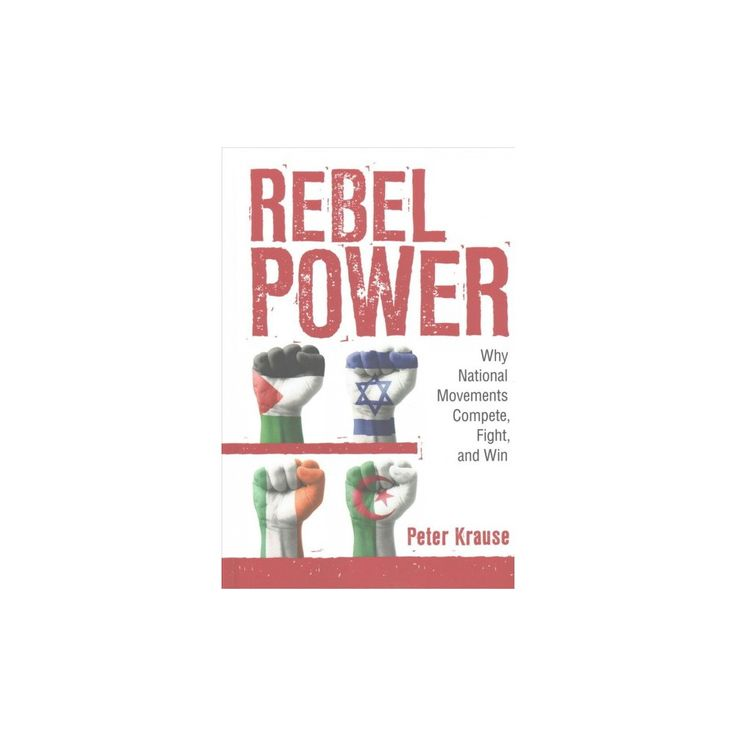 Rebel Power : Why National Movements Compete, Fight, and Win (Hardcover) (Peter Krause)