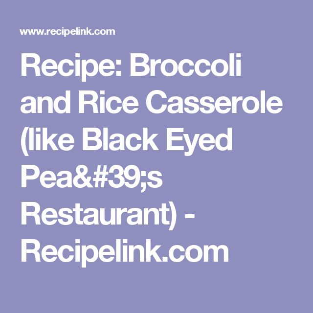 Recipe: Broccoli and Rice Casserole (like Black Eyed Pea's Restaurant) - Recipelink.com
