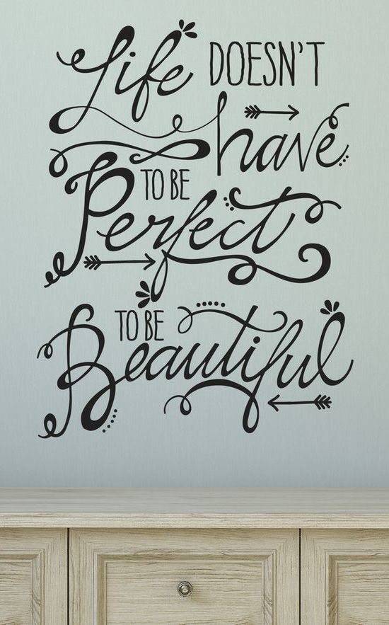 """""""Life Doesn't Have To Be Perfect To Be Beautiful."""""""