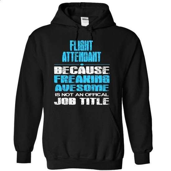 FLIGHT ATTENDANT - freaking awesome #teeshirt #clothing. BUY NOW => https://www.sunfrog.com/Funny/FLIGHT-ATTENDANT--freaking-awesome-7349-Black-5118365-Hoodie.html?60505