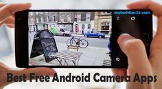 Free Best Android Camera Apps – Capture Every Moment Especially. Enjoy to choosing the best camera apps for Android from our list and take a selfie HD photo