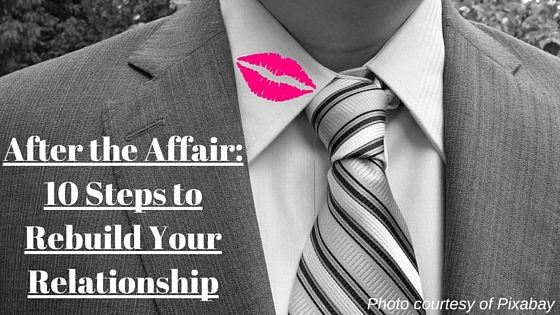 After the Affair: 10 Steps to Rebuild Your Relationship