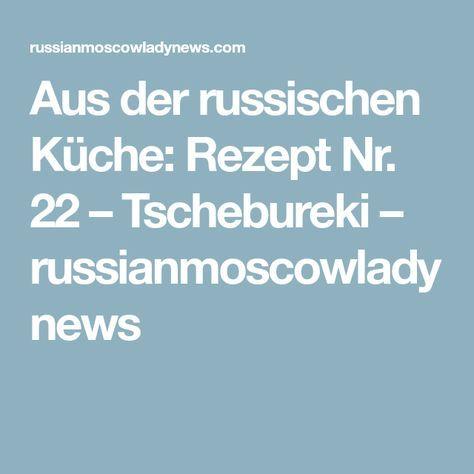 Aus der russischen Küche: Rezept Nr. 22 – Tschebureki – russianmoscowladynews