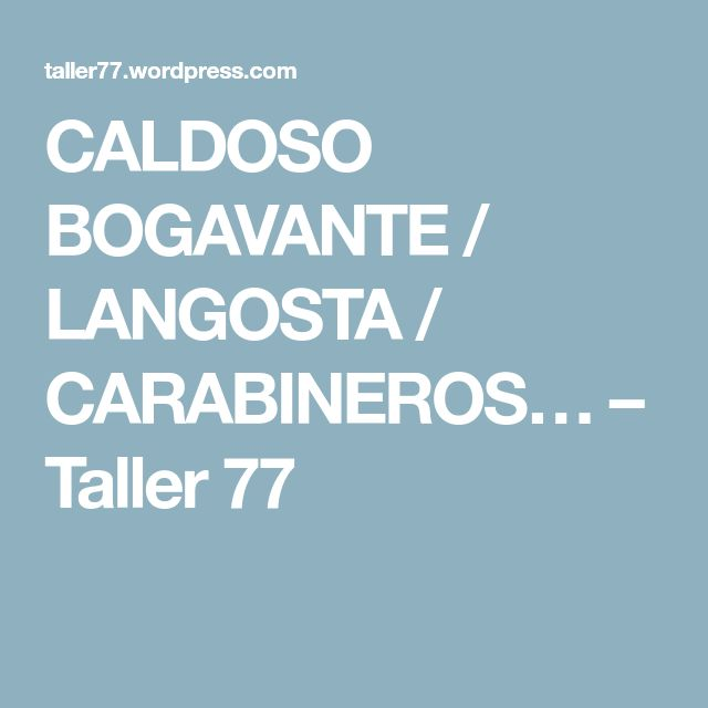 CALDOSO BOGAVANTE / LANGOSTA / CARABINEROS… – Taller 77