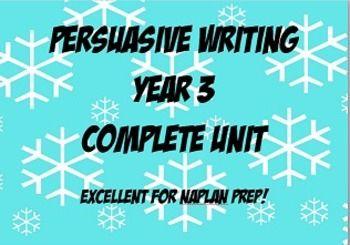 Persuasive Writing Unit- Year 3- Excellent NAPLAN Prep!