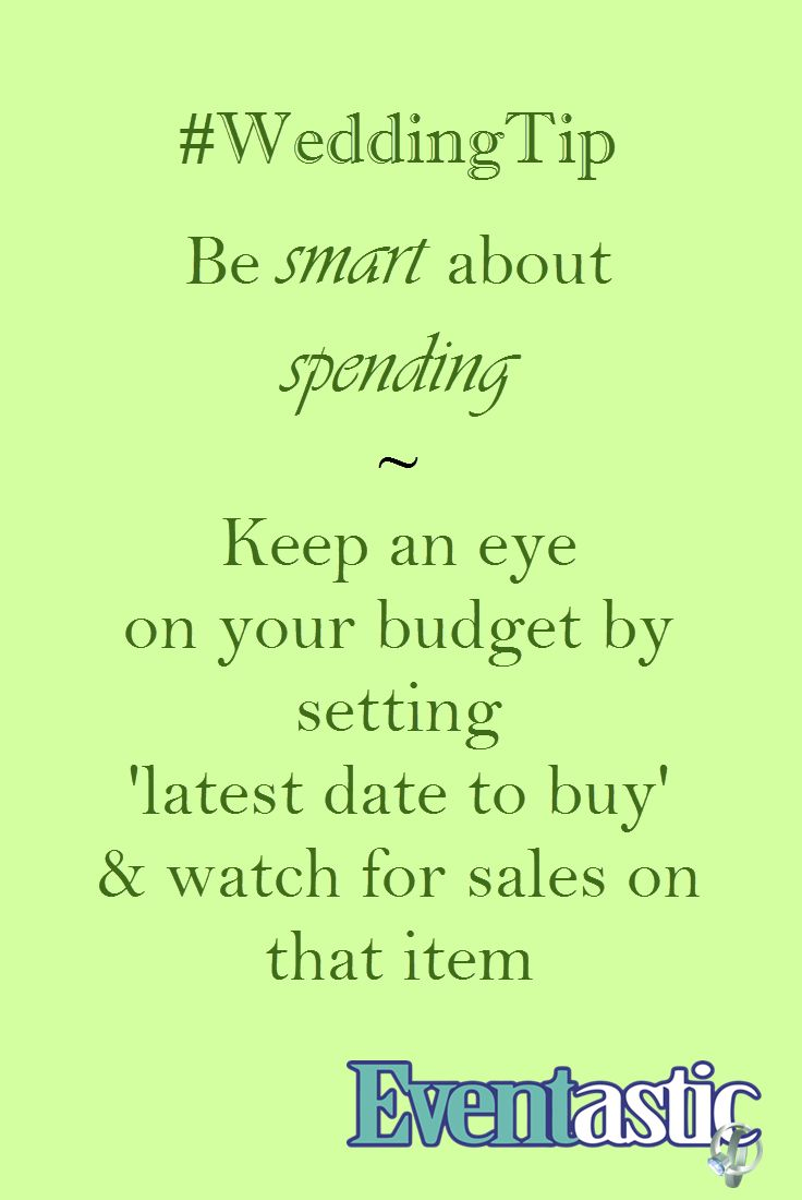 #WeddingTip Be smart about spending - Keep an eye on your budget by setting 'latest date to buy' & watch for sales on that item #bridal #wedding #budget  Eventastic.com