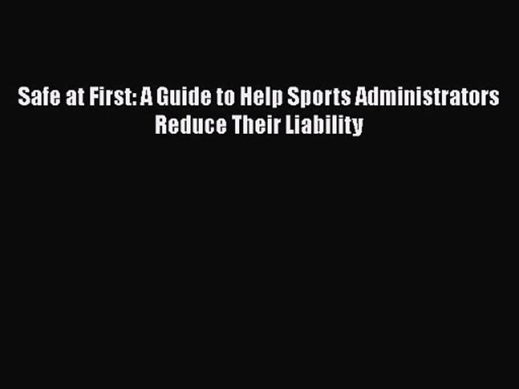 [PDF Download] Safe at First: A Guide to Help Sports Administrators Reduce Their Liability