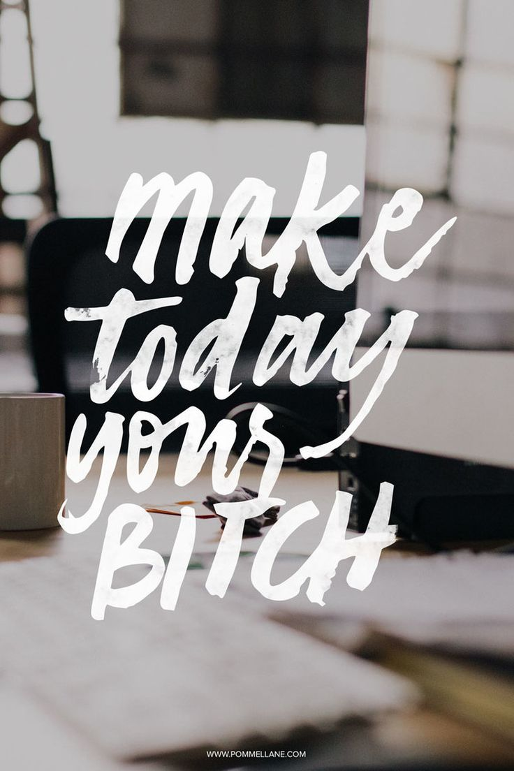 Make Today Your Bitch - Free Mobile & Desktop Background |  Lettering by Pommel Lane  |  www.pommellane.com