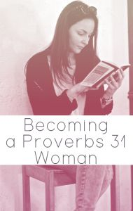 Becoming a Proverbs 31 Women. A breakdown of the chapter, what it means and how to apply it to your life. A study on becoming a Godly woman, wife and mother.