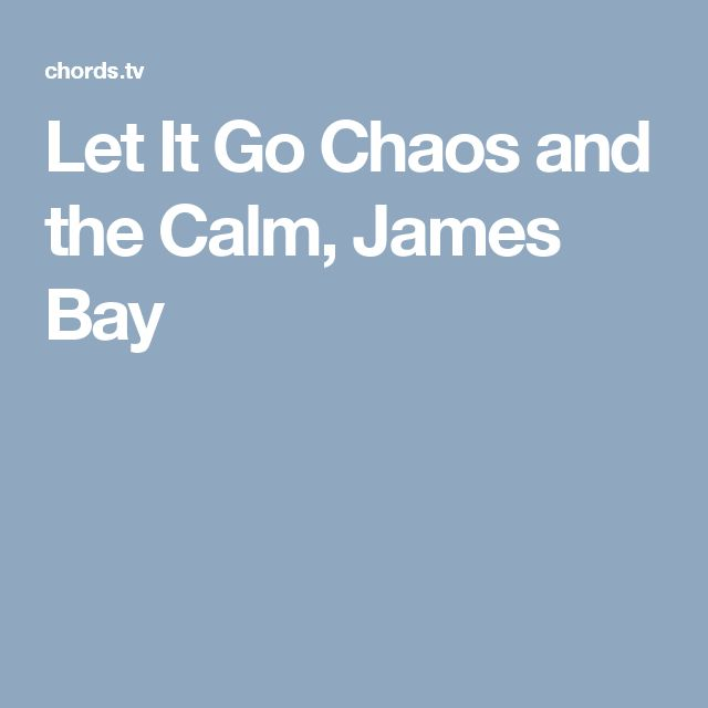 Let It Go Chaos and the Calm, James Bay