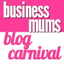 Business Mums Blog Carnival - April hosted on Love Chic Living