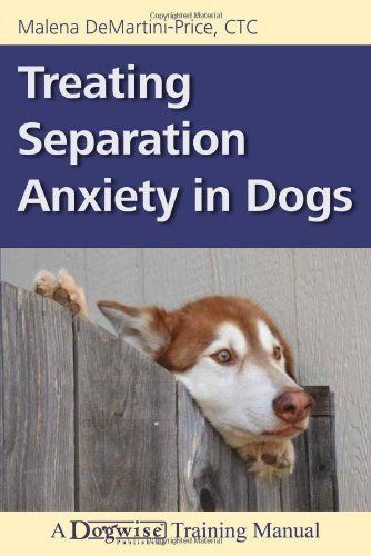 Treating Separation Anxiety in Dogs by Malena Demartini-Price