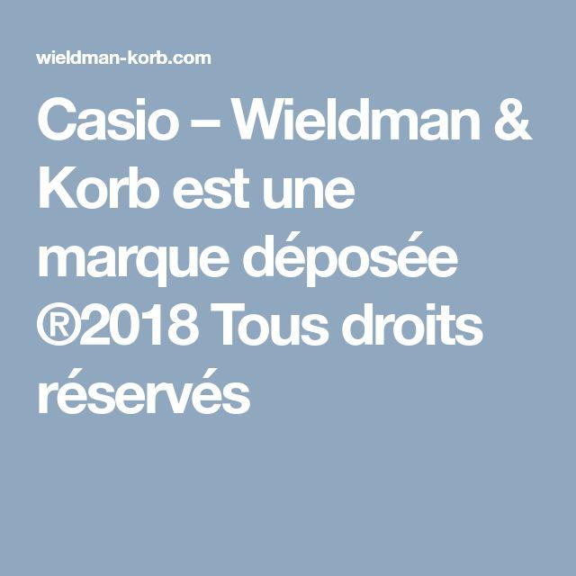 Casio – Wieldman & Korb est une marque déposée ®2018 Tous droits réservés