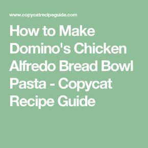 How to Make Domino's Chicken Alfredo Bread Bowl Pasta - Copycat Recipe Guide
