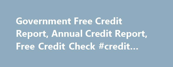 Government Free Credit Report, Annual Credit Report, Free Credit Check #credit #cards http://credit.remmont.com/government-free-credit-report-annual-credit-report-free-credit-check-credit-cards/  #government free credit report # How A Government Free Credit Report Helps You How can a government free credit report Read More...The post Government Free Credit Report, Annual Credit Report, Free Credit Check #credit #cards appeared first on Credit.