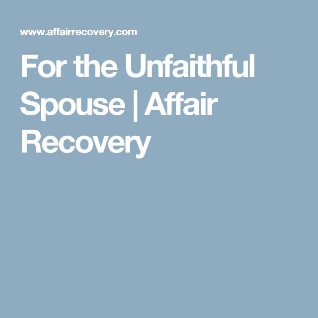 For the Unfaithful Spouse | Affair Recovery