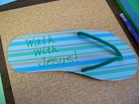 """Walk With Jesus"" flip flops - This would make a cute bulletin board - let each child make one and put a verse for each.  Would be cute for letter writing - ""I""m learning to walk with Jesus"" Could share a short note and verse of encouragement to those on prayer list. Cute Summer craft!"