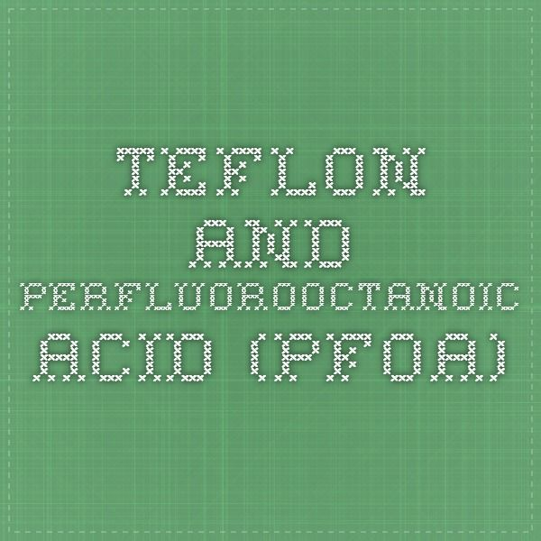 Teflon and Perfluorooctanoic Acid (PFOA)