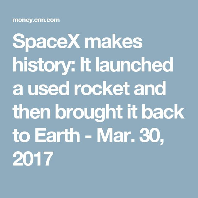 SpaceX makes history: It launched a used rocket and then brought it back to Earth - Mar. 30, 2017