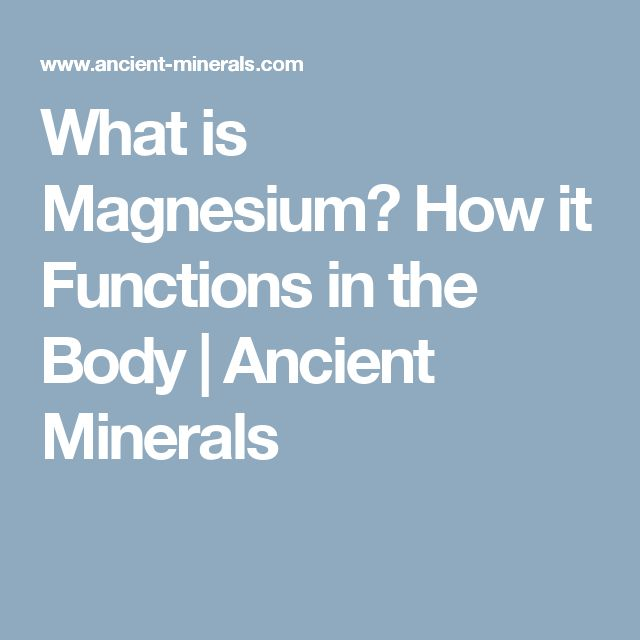 What is Magnesium? How it Functions in the Body | Ancient Minerals